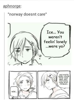 Don't you ever say Norway is emotionless and doesn't care. I WILL EAT YOU IF SOMEONE SAYS THIS ONE MORE TIMES!!!