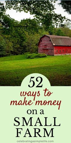 ways to make money on a small farm! Here are 52 creative and profitable ways to make money homesteading!