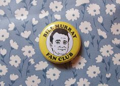 I need this for my denim jacket.  Bill Murray Fan Club 1 Inch Button by SometimesAdventures on Etsy, $1.50