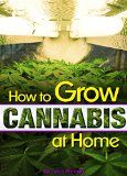 Free Kindle Book -  [Crafts & Hobbies & Home][Free] How to Grow Cannabis at Home: A Pot-Lover's Guide to Growing Cannabis Indoors for Self-Consumption - ( Growing Marijuana Indoors | Growing Weed Indoors )