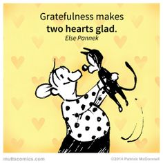 Gratefulness makes two hearts glad. -Else Pannek #muttscomics #quotes #cats #love