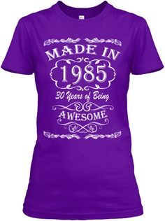 Made in 1985 - 30 years of being Awesome | Teespring