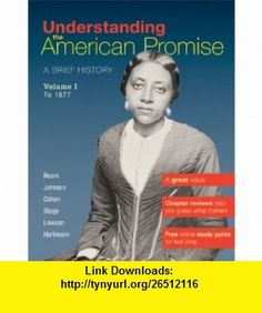 Understanding The American Promise, Volume 1 To 1877 A Brief History of the United States (9780312645199) James L. Roark, Michael P. Johnson, Patricia Cline Cohen, Sarah Stage, Alan Lawson, Susan M. Hartmann , ISBN-10: 0312645198  , ISBN-13: 978-0312645199 ,  , tutorials , pdf , ebook , torrent , downloads , rapidshare , filesonic , hotfile , megaupload , fileserve