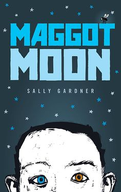 Maggot Moon by Sally Gardner, illustrated by Julian Crouch. E-book 9780763665739 / Ages 12+