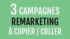 Copiez ces 3 campagnes de Remarketing pour booster vos ventes dès aujourd'hui