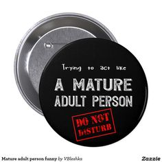 Mature adult person funny button  #funnyquote #funnybutton #funnygift #addultperson #youngadult #matureperson