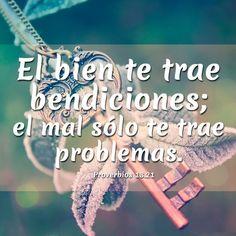 El bien te trae bendiciones; el mal sólo te trae problemas... Proverbios 13:21