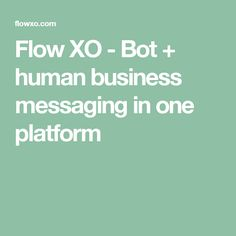 Flow XO - Bot + human business messaging in one platform Flow, Platform, Messages, Business, Easy, Wedge