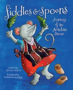 Fiddles and Spoons: Journey of an Acadian Mouse - look for characteristics of Acadian life - retelling of the Acadian deportation