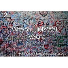 Write on Juliet's wall in Verona... DIDN'T EVEN KNOW THIS EXISTED?!?