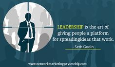 #Leadership is the art of giving people a platform for spreading ideas that work. -Seth Godin http://www.networkmarketingpaysmebig.com/