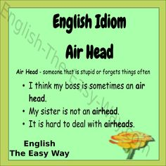 The girls are ____________. 1. airheads 2. stupid 3. both http://english-the-easy-way.com/Idioms/Idioms_Page.html #EnglishIdioms