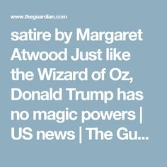 satire by Margaret Atwood Just like the Wizard of Oz, Donald Trump has no magic powers | US news | The Guardian