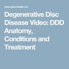 Degenerative Disc Disease Video: DDD Anatomy, Conditions and Treatment