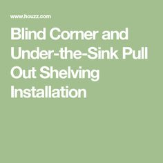 Blind Corner and Under-the-Sink Pull Out Shelving Installation