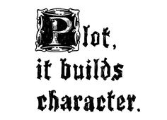 """Plot, it builds character."" - Threadless.com - Best t-shirts in the world"