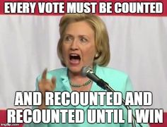 Face of a Horriyng Sore Loser | EVERY VOTE MUST BE COUNTED AND RECOUNTED AND RECOUNTED UNTIL I WIN | image tagged in crazy hillary clinton,political meme,meme,sore loser | made w/ Imgflip meme maker