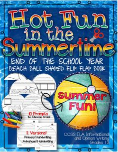 """Hot Fun in the Summertime"" Beach Ball Shaped Flip Flap Book {End of the Year Fun!}  ELA Opinion and Informative Writing.10 Writing prompts to pick from. Versions for primary handwriting and advanced handwriting. Grades 1-3. ($)"