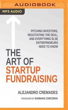 The Art of Startup Fundraising: Pitching Investors, Negotiating the Deal, and Everything Else Entrepreneurs Need t...