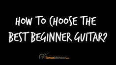 How To Choose The Best Beginner Guitar  GUITAR STUDENT SIZE CHART here >>