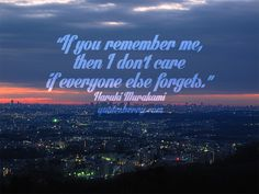 If you remember me, then I dont care if everyone else forgets. ― Haruki Murakami  more photo #quotes on http://quotesberry.com/