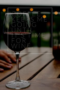 Coffee keeps me going until it's time for wine. Coffee quotes