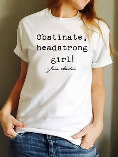 Jane Austen Quote Tee from Pride and Prejudice / Obstinate