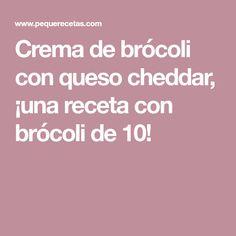 Crema de brócoli con queso cheddar, ¡una receta con brócoli de 10!
