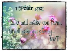 1 Peter 5:10 Jehovah God will make you firm, make you strong. JW.ORG