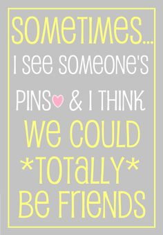 SO TRUE and funny! Sometimes I see someones pins & I think we could totally be friends!' That we think alike. Quotes Thoughts, Life Quotes Love, Great Quotes, Quotes To Live By, Inspirational Quotes, Time Quotes, The Words, Quotable Quotes, Funny Quotes