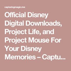 Official Disney Digital Downloads, Project Life, and Project Mouse For Your Disney Memories – Capturing Magic