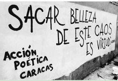 Sacar belleza de este caos es virtud #Acción Poética Caracas #accion