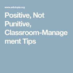 Positive, Not Punitive, Classroom-Management Tips