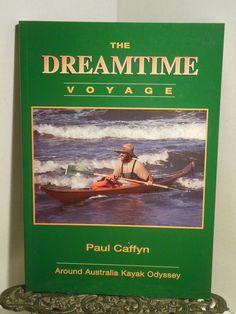 The Dreamtime Voyage Paul Caffyn Kayaking Around Australia Kayak 0473023490 LN