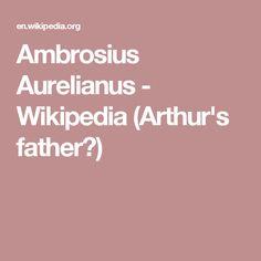 Ambrosius Aurelianus - Wikipedia (Aurelius, Arthur's father?)