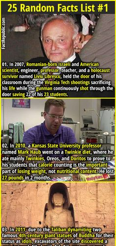 1. In 2007, Romanian-born Israeli and American scientist, engineer, professor, teacher, and a holocaust survivor named Liviu Librescu, held the door of his classroom during the Virginia Tech shootings sacrificing his life while the gunman continuously shot through the door saving 22 of his 23 students. 2. Bill Gates has given away $28 billion since 2007, saving 6 million lives