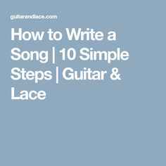 How to Write a Song | 10 Simple Steps | Guitar & Lace