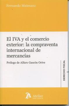 El IVA y el comercio exterior: la compraventa internacional de mercancías / Fernando Matesanz. - 2015