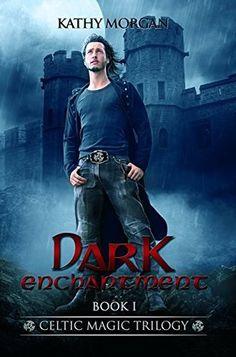 Dark Enchantment (Celtic Magic Trilogy #1) by Kathy Morgan