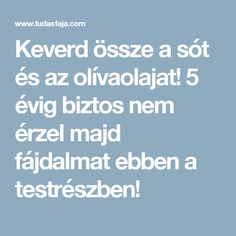 Keverd össze a sót és az olívaolajat! 5 évig biztos nem érzel majd fájdalmat ebben a testrészben! Arthritis, Healthy Life, Helpful Hints, The Cure, Good Food, Health Fitness, Sciatica, Cellulite, Mantra