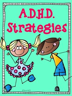 A.D.H.D. Strategies for the classroom.