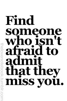 If you miss someone, tell them