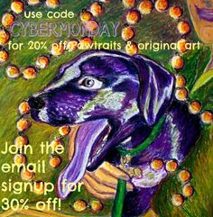 """Custom Pet Portraits and original art, use code CYBERMONDAY for 20% off your purchase of an original piece or custom order, including """"Paw-traits""""  *OR Get a code for **30% OFF** your purchase when you sign up for the mailing list on my FB page  www.facebook.com/DReneeWilsonArt/app_100265896690345 *"""