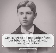 Genealogists do not gather facts, but breathe life into all who have gone before. | http://FamilyTreeMagazine.com | Genealogy Quotes | Family Quote | Love | Children | Ancestry | Genealogist | Ancestors