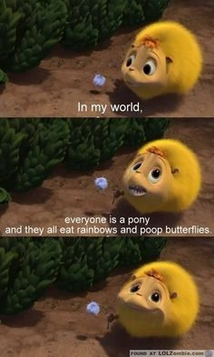 In My World, Everyone Is a Pony and They All Eat Rainbows and Poop Butterflies.