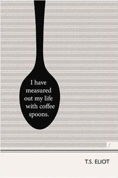 "From my favorite poem, ""The Lovesong of J. Alfred Prufrock"" by T.S. Elliot {Illustration, T.S. Eliot Quote, Coffee - Fine Art Print}"
