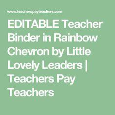 EDITABLE Teacher Binder in Rainbow Chevron by Little Lovely Leaders | Teachers Pay Teachers