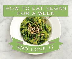 How To Eat Vegan For A Week....And LOVE It!