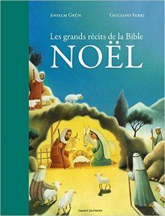 Amazon.fr - Les grands récits de la bible - NOEL - Anselm Grun, Giuliano Ferri, Florence Quillet - Livres
