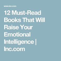 12 Must-Read Books That Will Raise Your Emotional Intelligence | Inc.com